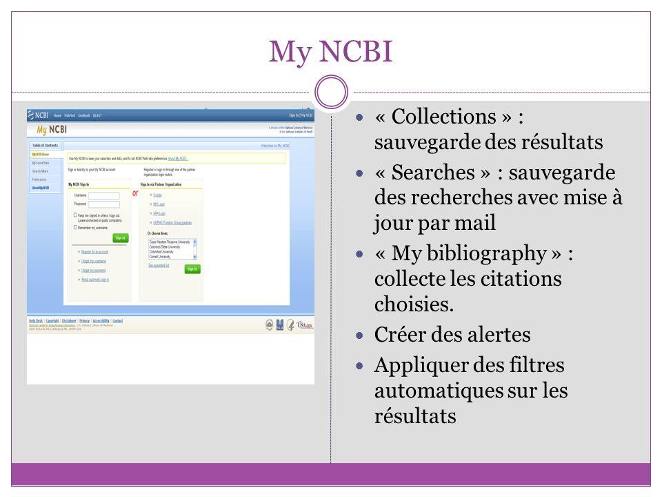 My NCBI « Collections » : sauvegarde des résultats « Searches » : sauvegarde des recherches avec mise à jour par mail « My bibliography » : collecte l