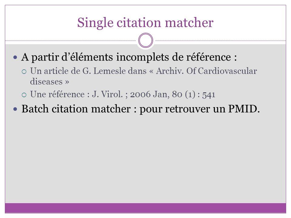 Single citation matcher A partir déléments incomplets de référence : Un article de G. Lemesle dans « Archiv. Of Cardiovascular diseases » Une référenc