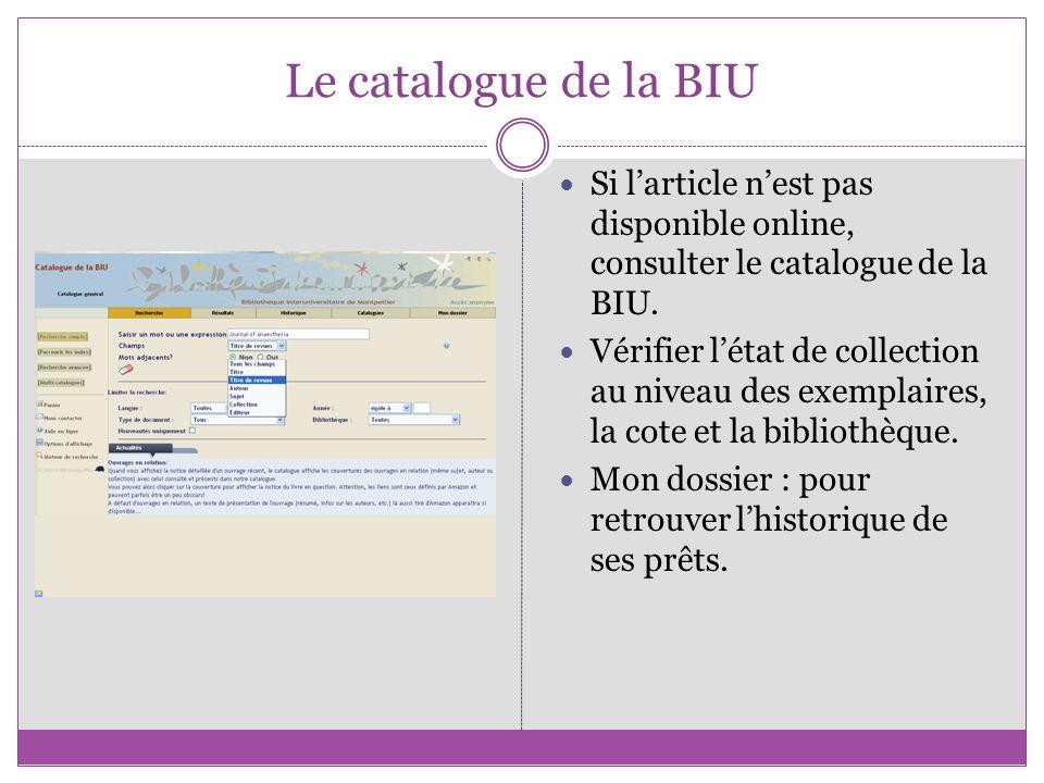 Le catalogue de la BIU Si larticle nest pas disponible online, consulter le catalogue de la BIU. Vérifier létat de collection au niveau des exemplaire