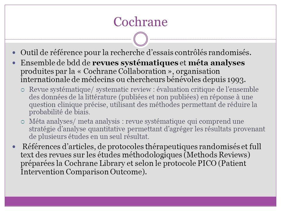 Cochrane Outil de référence pour la recherche dessais contrôlés randomisés. Ensemble de bdd de revues systématiques et méta analyses produites par la