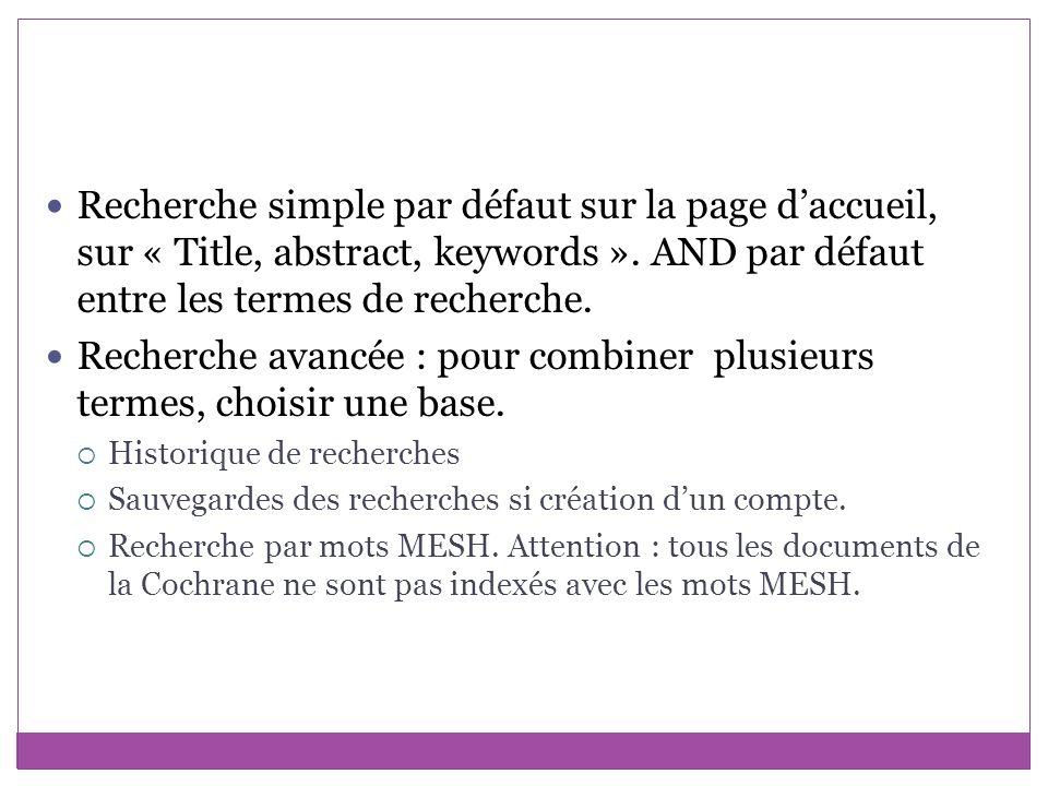 Recherche simple par défaut sur la page daccueil, sur « Title, abstract, keywords ». AND par défaut entre les termes de recherche. Recherche avancée :