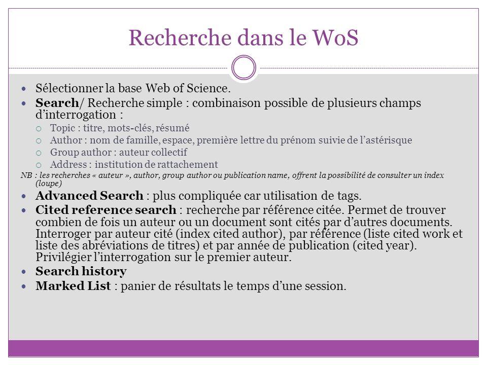 Recherche dans le WoS Sélectionner la base Web of Science. Search/ Recherche simple : combinaison possible de plusieurs champs dinterrogation : Topic