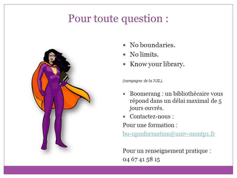Pour toute question : No boundaries. No limits. Know your library. (campagne de la NJL). Boomerang : un bibliothécaire vous répond dans un délai maxim