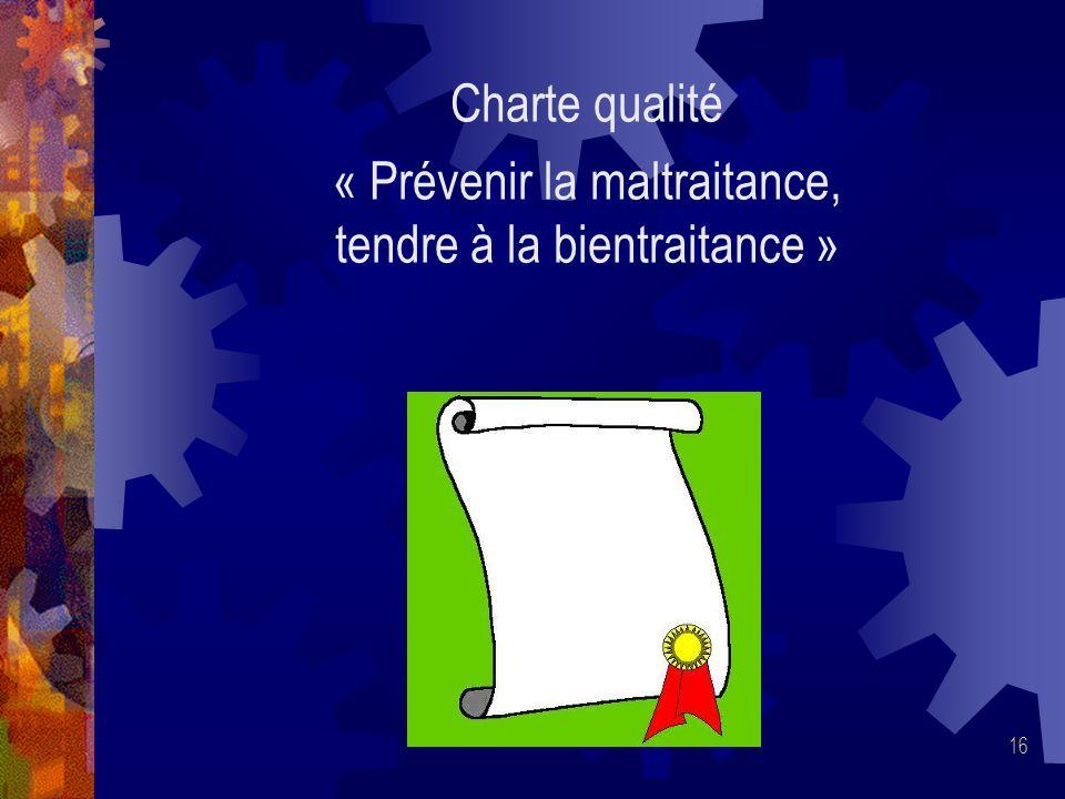 16 Charte qualité « Prévenir la maltraitance, tendre à la bientraitance »