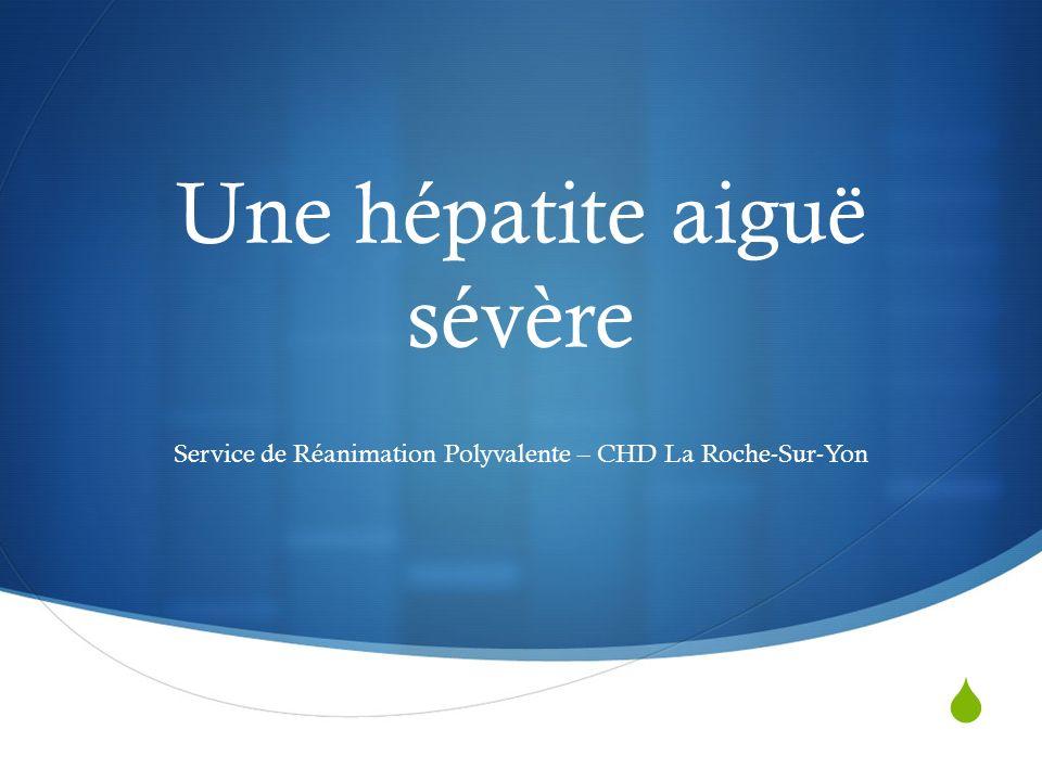 Une hépatite aiguë sévère Service de Réanimation Polyvalente – CHD La Roche-Sur-Yon