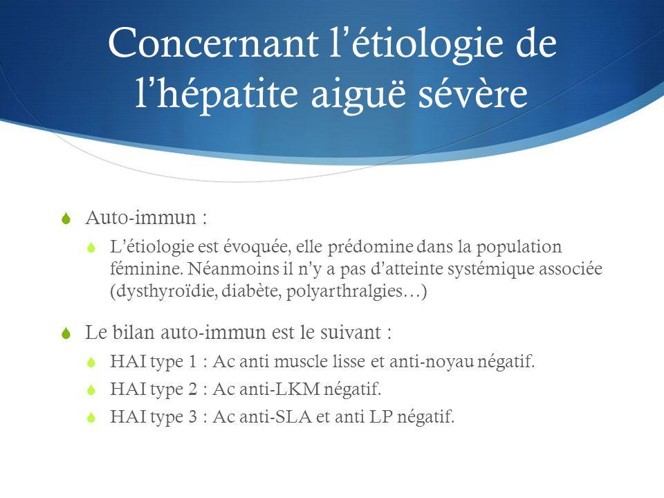 Concernant létiologie de lhépatite aiguë sévère Auto-immun : Létiologie est évoquée, elle prédomine dans la population féminine. Néanmoins il ny a pas