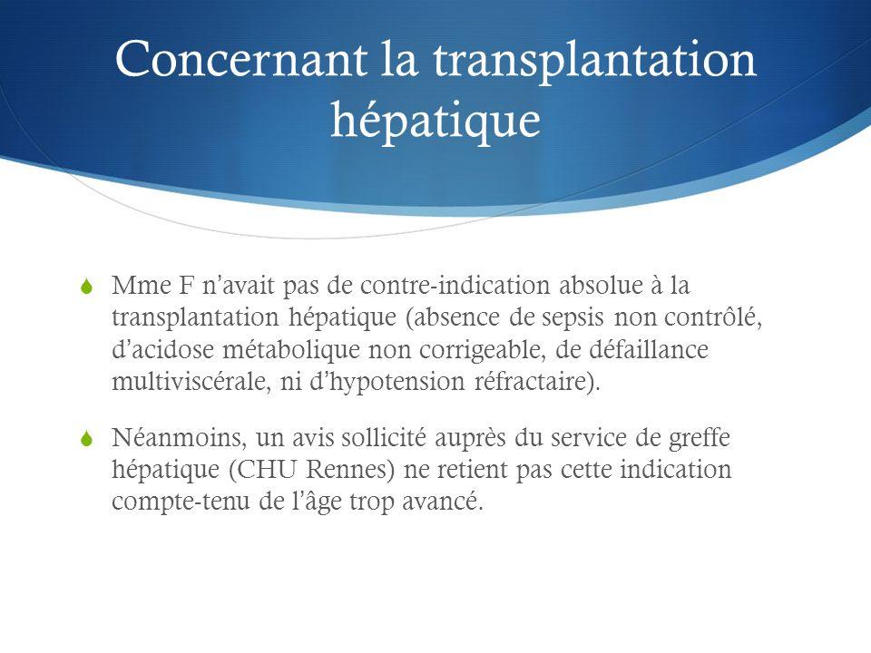 Concernant la transplantation hépatique Mme F navait pas de contre-indication absolue à la transplantation hépatique (absence de sepsis non contrôlé,