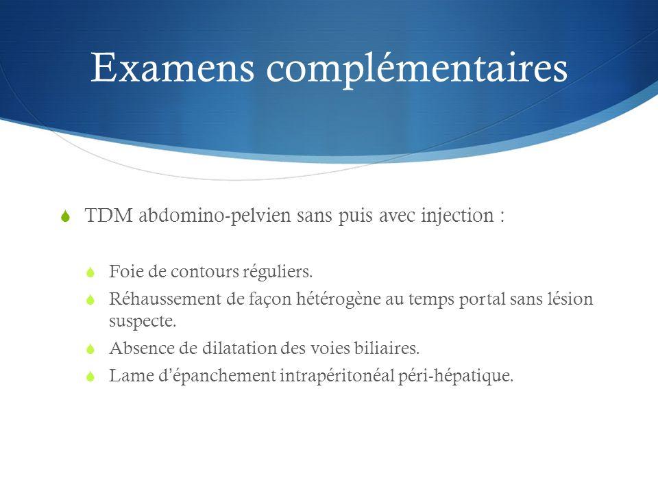 Examens complémentaires TDM abdomino-pelvien sans puis avec injection : Foie de contours réguliers. Réhaussement de façon hétérogène au temps portal s