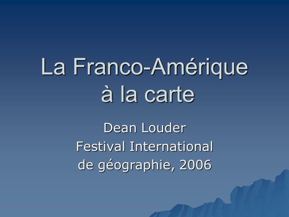 La Franco-Amérique à la carte Dean Louder Festival International de géographie, 2006