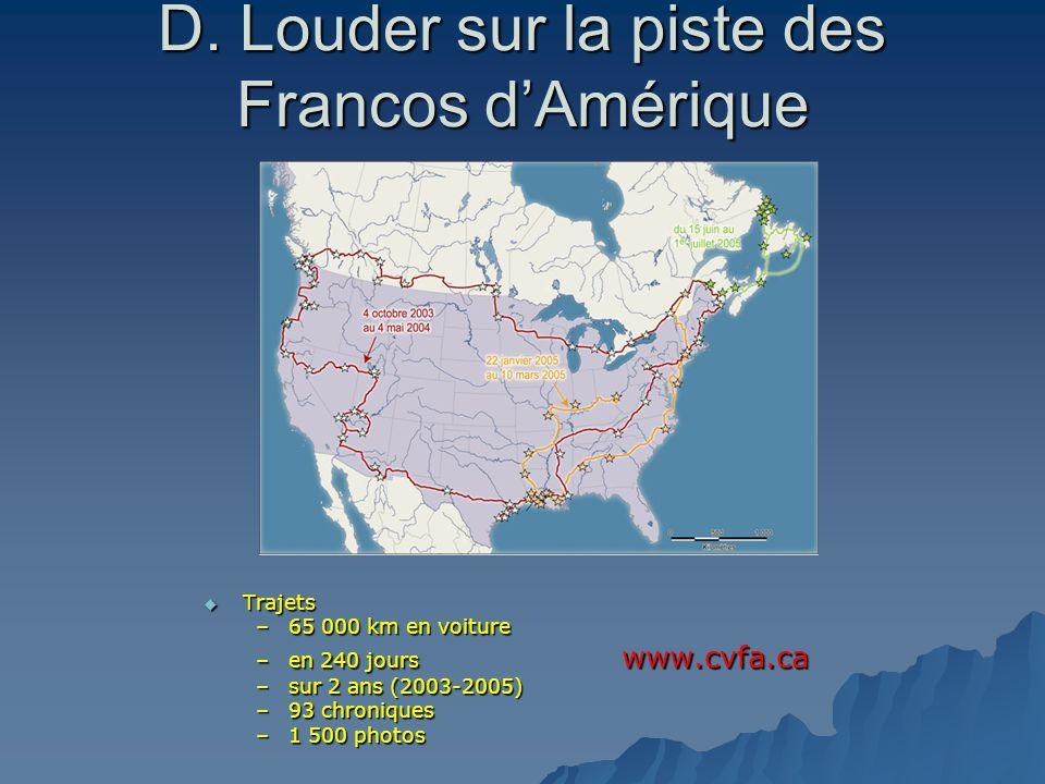 D. Louder sur la piste des Francos dAmérique Trajets Trajets –65 000 km en voiture –en 240 jours www.cvfa.ca –sur 2 ans (2003-2005) –93 chroniques –1