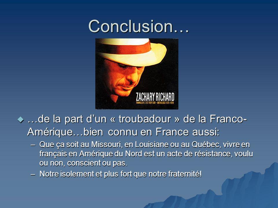 Conclusion… …de la part dun « troubadour » de la Franco- Amérique…bien connu en France aussi: …de la part dun « troubadour » de la Franco- Amérique…bi
