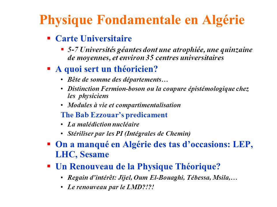 Physique Fondamentale en Algérie Carte Universitaire 5-7 Universités géantes dont une atrophiée, une quinzaine de moyennes, et environ 35 centres univ