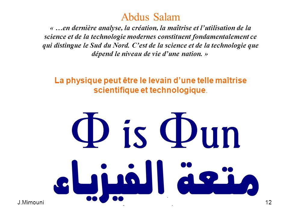 J.Mimouni1er Congrès Nord-Sud... Oujda 0712 Abdus Salam « …en dernière analyse, la création, la maîtrise et lutilisation de la science et de la techno