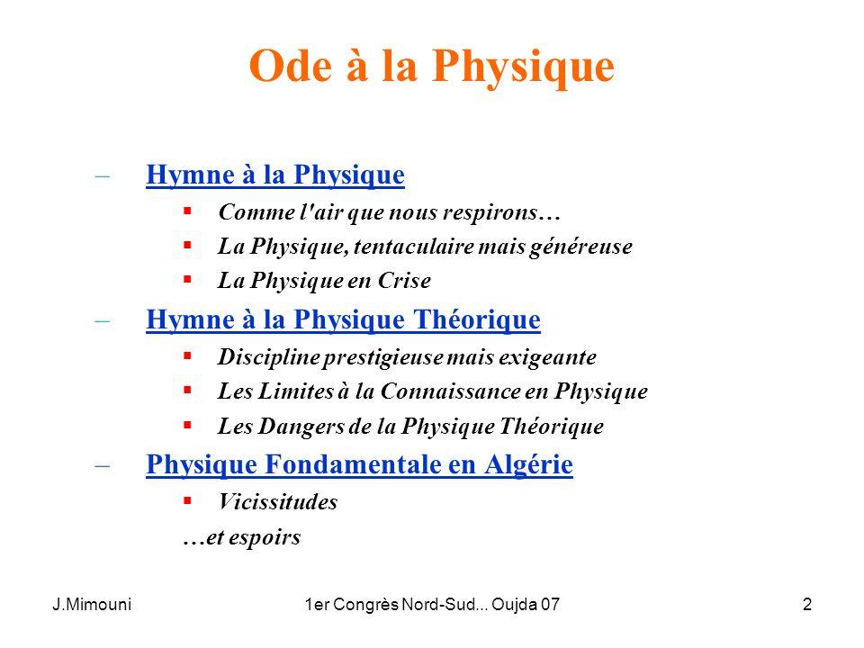 J.Mimouni1er Congrès Nord-Sud... Oujda 072 Ode à la Physique –Hymne à la Physique Comme l'air que nous respirons… La Physique, tentaculaire mais génér