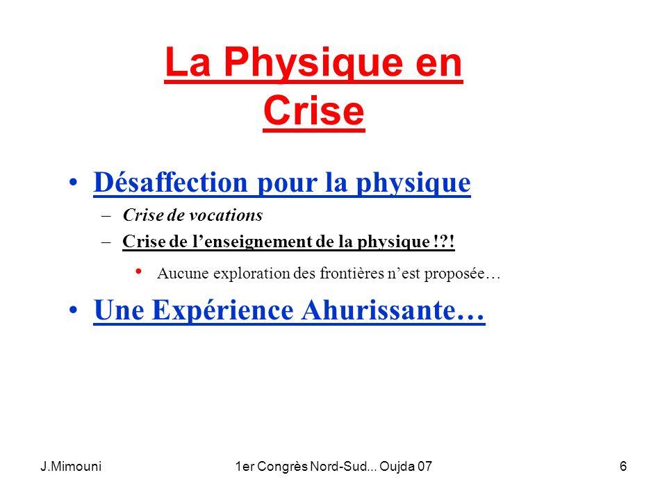 J.Mimouni1er Congrès Nord-Sud... Oujda 076 La Physique en Crise Désaffection pour la physique –Crise de vocations –Crise de lenseignement de la physiq