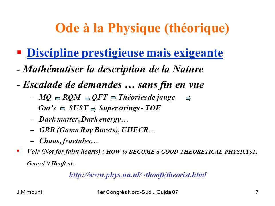 J.Mimouni1er Congrès Nord-Sud... Oujda 077 Ode à la Physique (théorique) Discipline prestigieuse mais exigeante - Mathématiser la description de la Na
