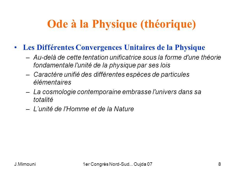 J.Mimouni1er Congrès Nord-Sud... Oujda 078 Ode à la Physique (théorique) Les Différentes Convergences Unitaires de la Physique –Au-delà de cette tenta