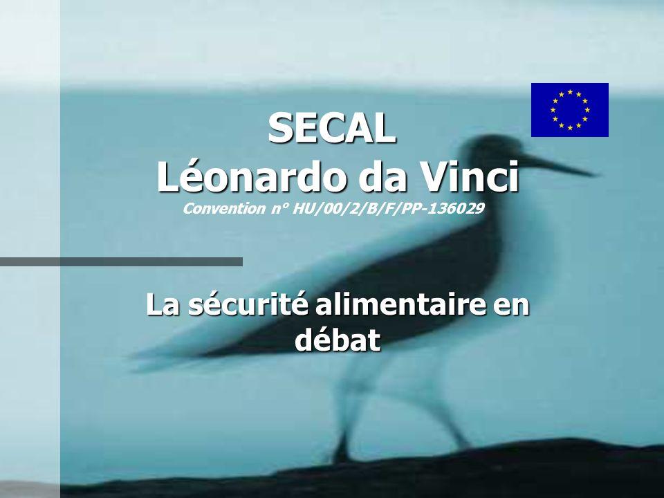 SECAL Léonardo da Vinci SECAL Léonardo da Vinci Convention n° HU/00/2/B/F/PP-136029 La sécurité alimentaire en débat