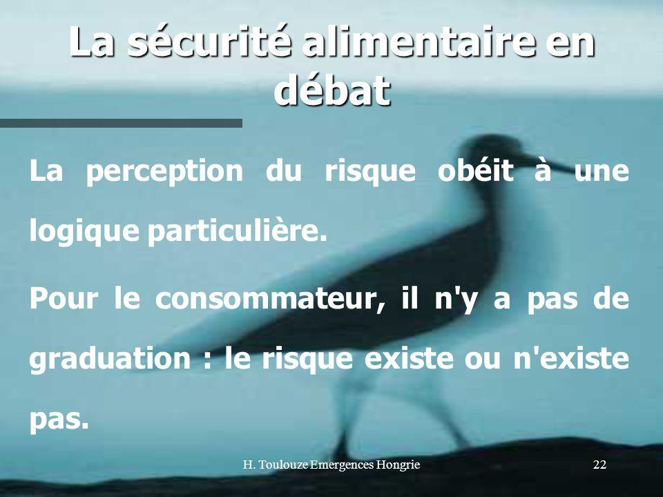H. Toulouze Emergences Hongrie22 La sécurité alimentaire en débat La perception du risque obéit à une logique particulière. Pour le consommateur, il n