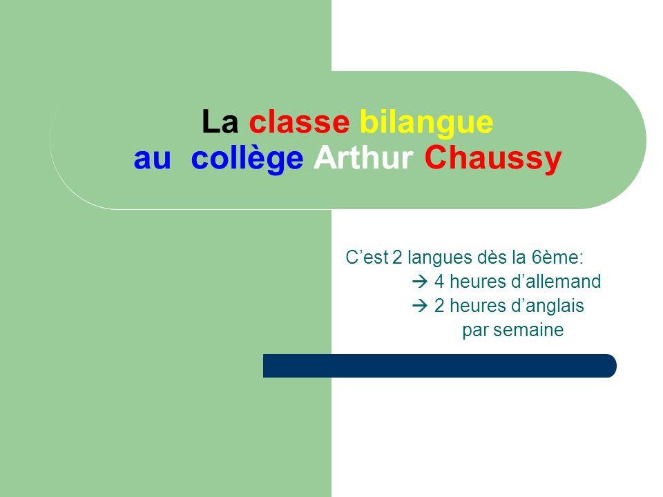 La classe bilangue au collège Arthur Chaussy Cest 2 langues dès la 6ème: 4 heures dallemand 2 heures danglais par semaine