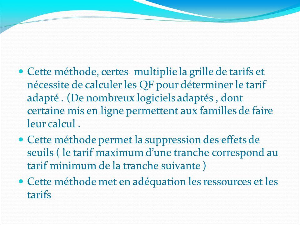 Cette méthode, certes multiplie la grille de tarifs et nécessite de calculer les QF pour déterminer le tarif adapté.