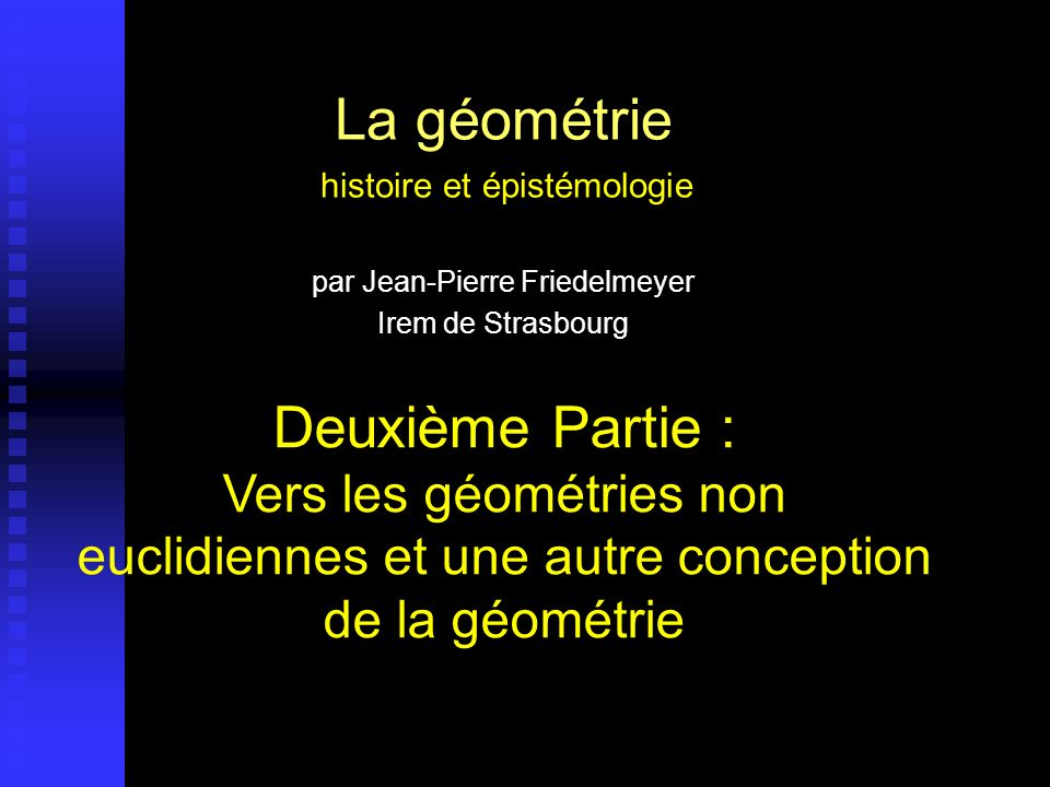 Propriétés équivalentes au postulat des parallèles Dun point donné on peut mener une parallèle et une seule à une droite donnée : Proclus ; Playfair, Dun point donné on peut mener une parallèle et une seule à une droite donnée : Proclus ; Playfair, (1748 -1819) Étant donnée une figure, il existe une figure semblable de taille arbitraire ; Wallis, (1616-1703) ; Étant donnée une figure, il existe une figure semblable de taille arbitraire ; Wallis, (1616-1703) ; Étant donnés trois points non alignés, il existe un cercle passant par ces trois points ; Legendre, Étant donnés trois points non alignés, il existe un cercle passant par ces trois points ; Legendre, (1752 –1833) ; Bolyai Si dans un quadrilatère trois angles sont des angles droits, le quatrième aussi est un angle droit ; Clairaut, (1713 -1763) Si dans un quadrilatère trois angles sont des angles droits, le quatrième aussi est un angle droit ; Clairaut, (1713 -1763) On peut construire un triangle ayant une aire donnée, arbitrairement grande ; Gauss, (1777-1855) On peut construire un triangle ayant une aire donnée, arbitrairement grande ; Gauss, (1777-1855) Diapo 48