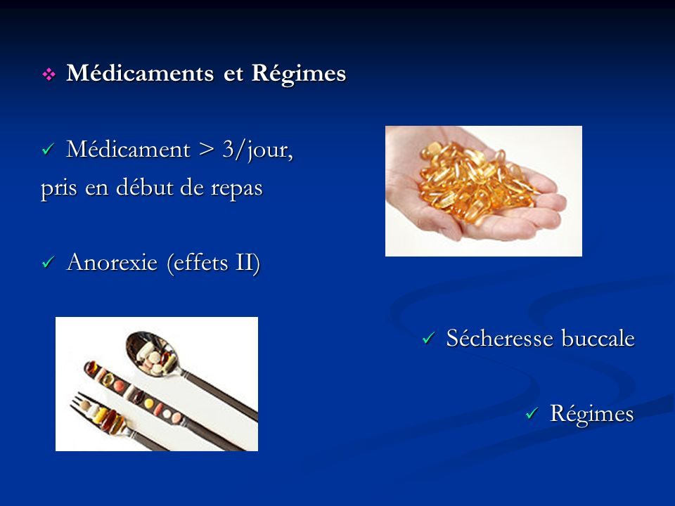Médicaments et Régimes Médicaments et Régimes Médicament > 3/jour, Médicament > 3/jour, pris en début de repas Anorexie (effets II) Anorexie (effets I