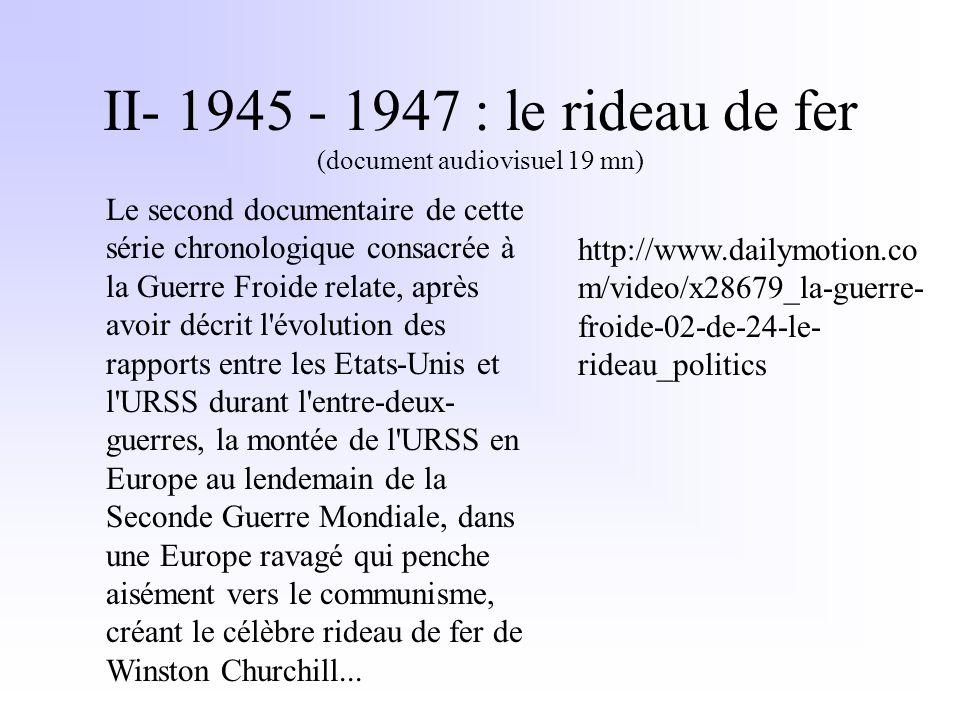 II- 1945 - 1947 : le rideau de fer (document audiovisuel 19 mn) Le second documentaire de cette série chronologique consacrée à la Guerre Froide relat