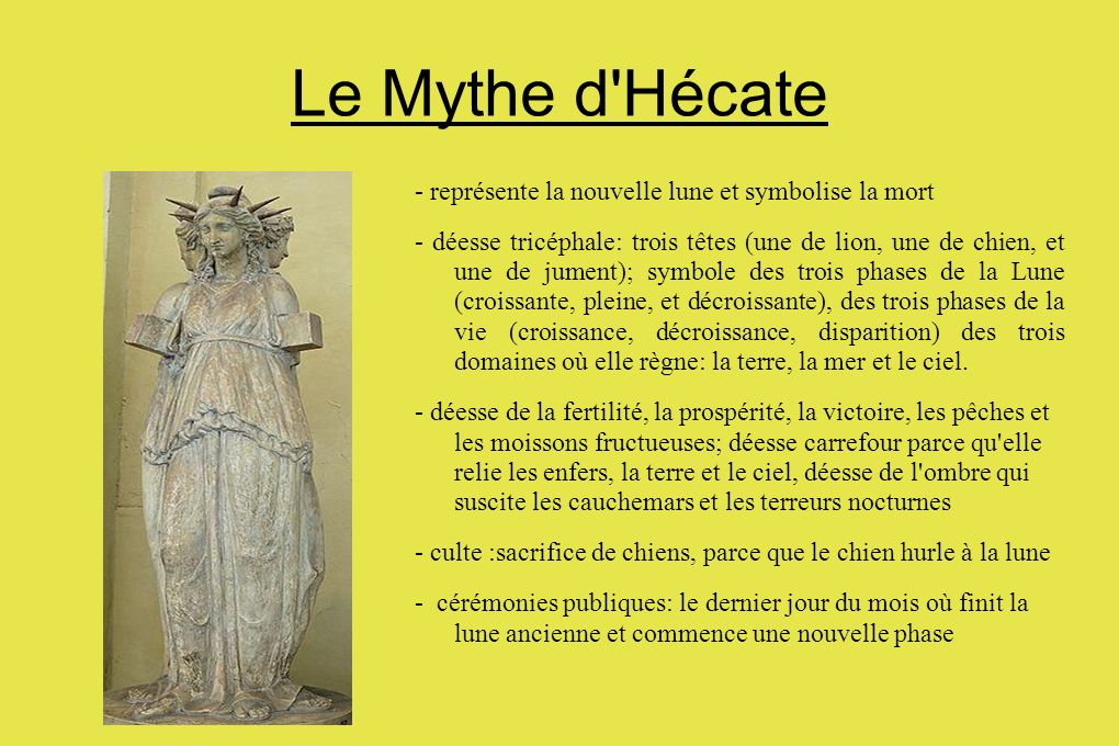 Le Mythe d'Hécate - représente la nouvelle lune et symbolise la mort - déesse tricéphale: trois têtes (une de lion, une de chien, et une de jument); s