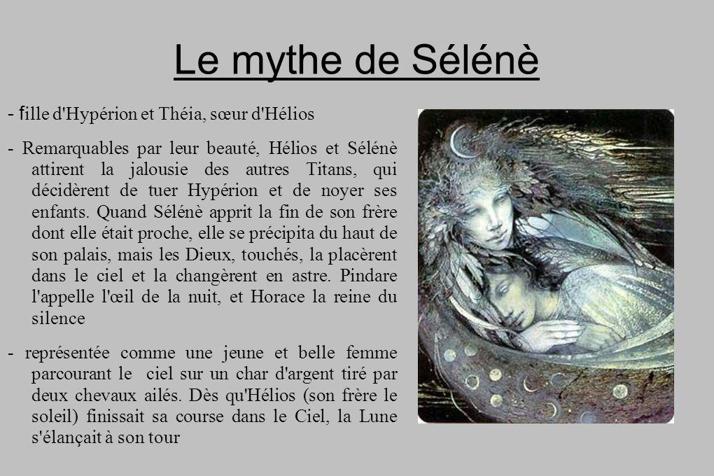 Le mythe de Sélénè - f ille d'Hypérion et Théia, sœur d'Hélios - Remarquables par leur beauté, Hélios et Sélénè attirent la jalousie des autres Titans
