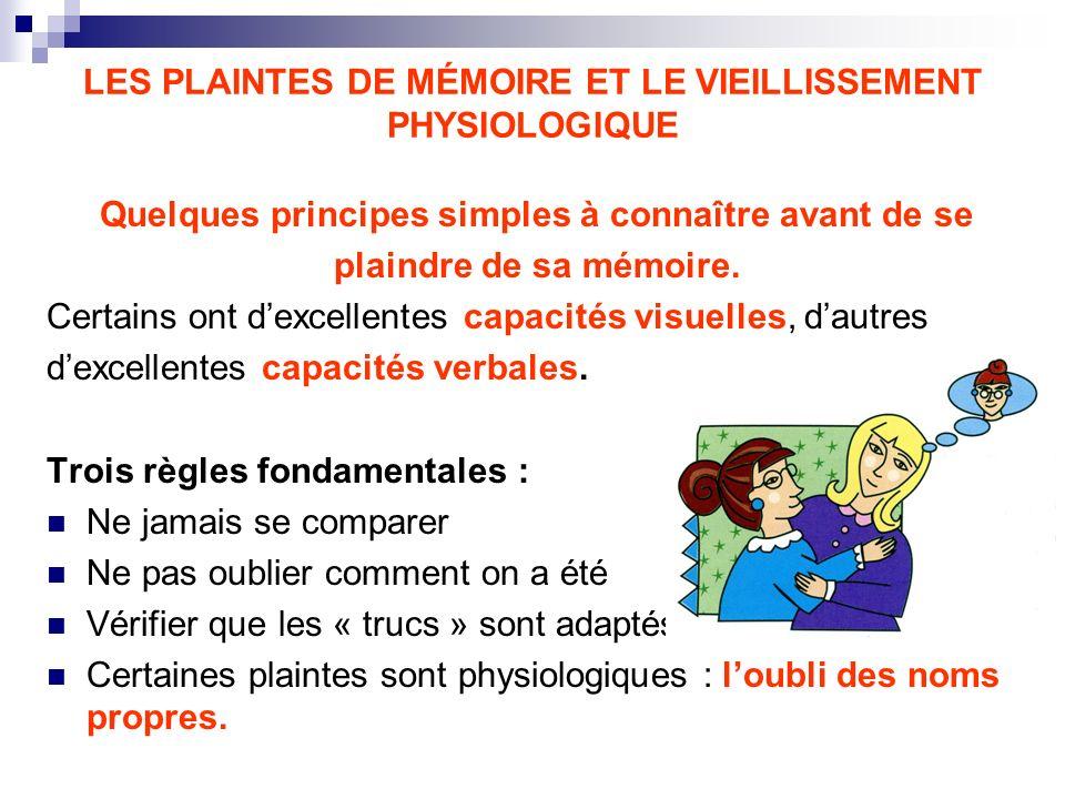LES PLAINTES DE MÉMOIRE ET LE VIEILLISSEMENT PHYSIOLOGIQUE Quelques principes simples à connaître avant de se plaindre de sa mémoire. Certains ont dex