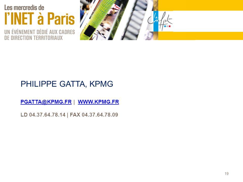 PHILIPPE GATTA, KPMG PGATTA@KPMG.FR | WWW.KPMG.FR LD 04.37.64.78.14 | FAX 04.37.64.78.09 PGATTA@KPMG.FRWWW.KPMG.FR 19