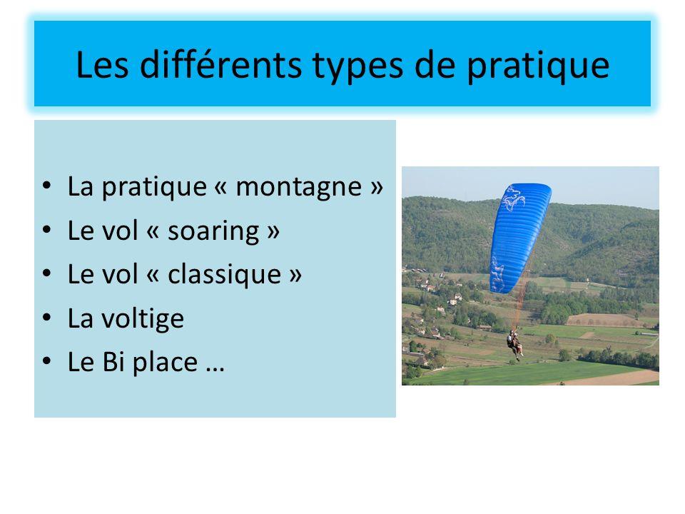 Les différents types de pratique La pratique « montagne » Le vol « soaring » Le vol « classique » La voltige Le Bi place …