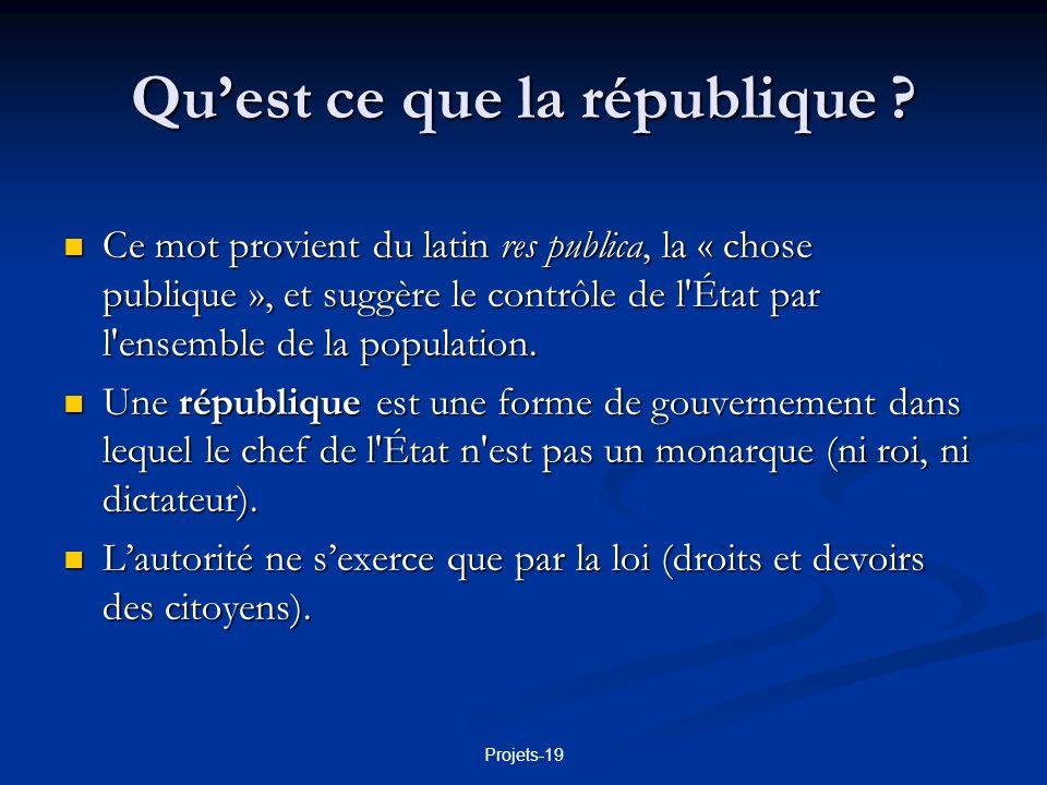 Projets-19 Quest ce que la république ? Ce mot provient du latin res publica, la « chose publique », et suggère le contrôle de l'État par l'ensemble d