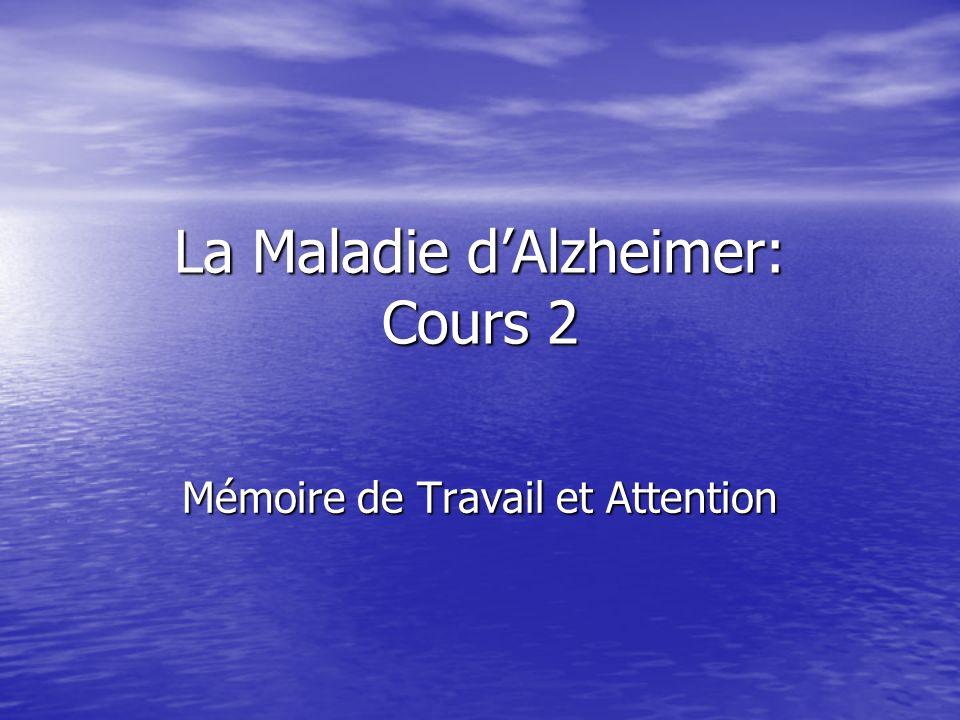 La Maladie dAlzheimer: Cours 2 Mémoire de Travail et Attention