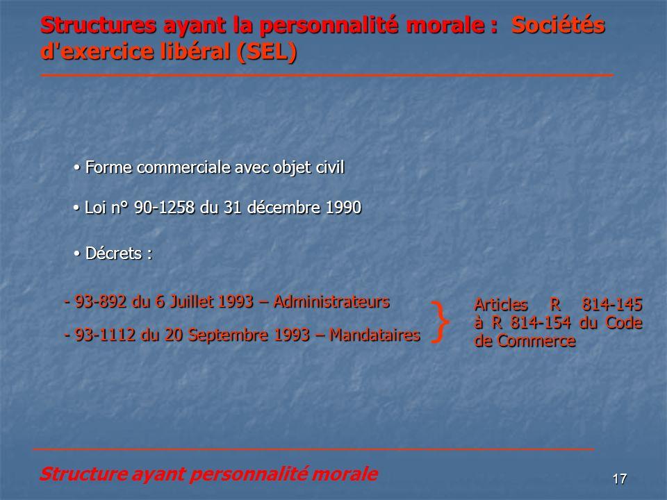 17 Structures ayant la personnalité morale : Sociétés d'exercice libéral (SEL) Forme commerciale avec objet civil Forme commerciale avec objet civil L