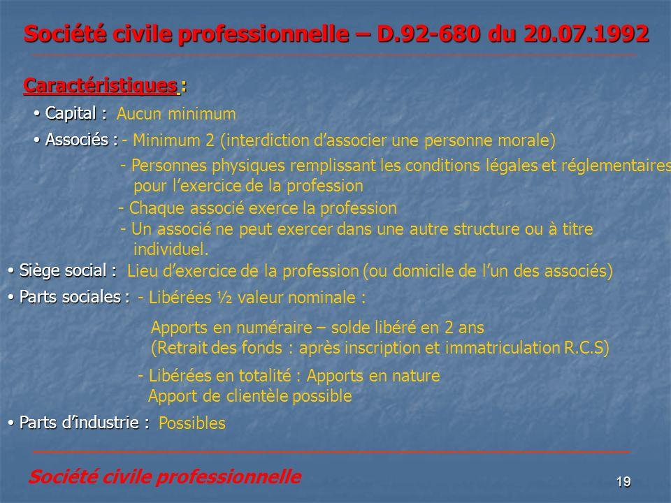 19 Société civile professionnelle – D.92-680 du 20.07.1992 Associés : Associés : Caractéristiques : Capital : Capital : - Minimum 2 (interdiction dass