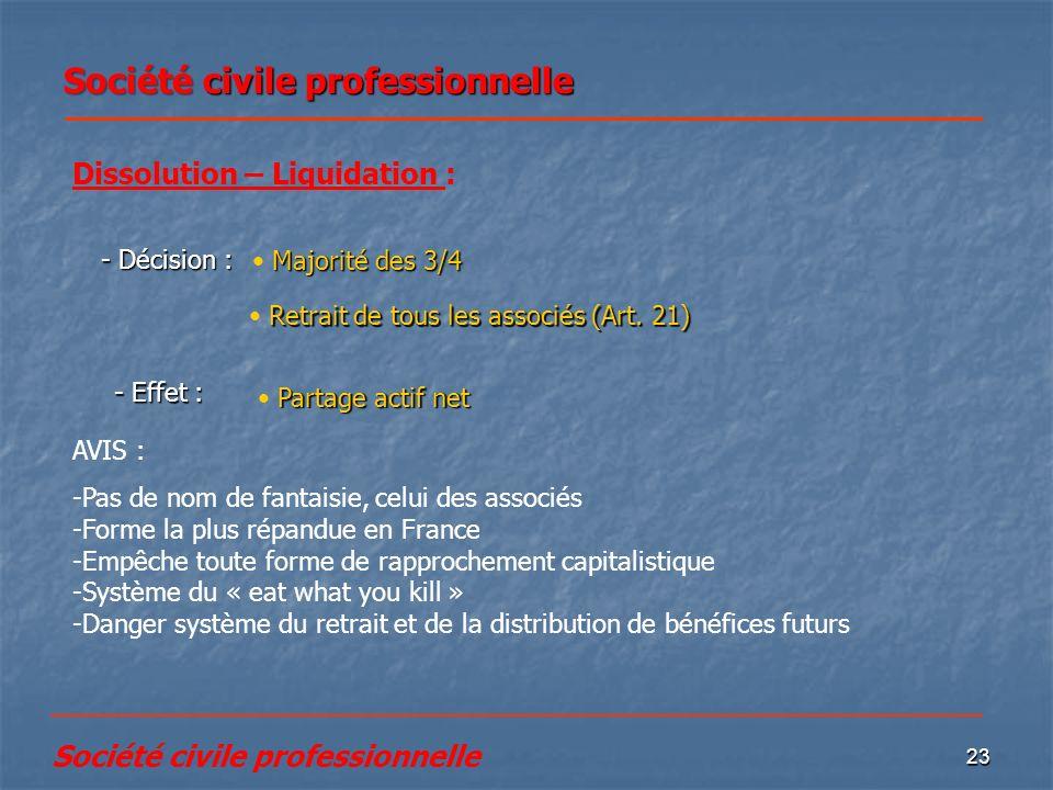 23 Majorité des 3/4 Majorité des 3/4 Dissolution – Liquidation : - Décision : Société civile professionnelle Retrait de tous les associés (Art. 21) Re