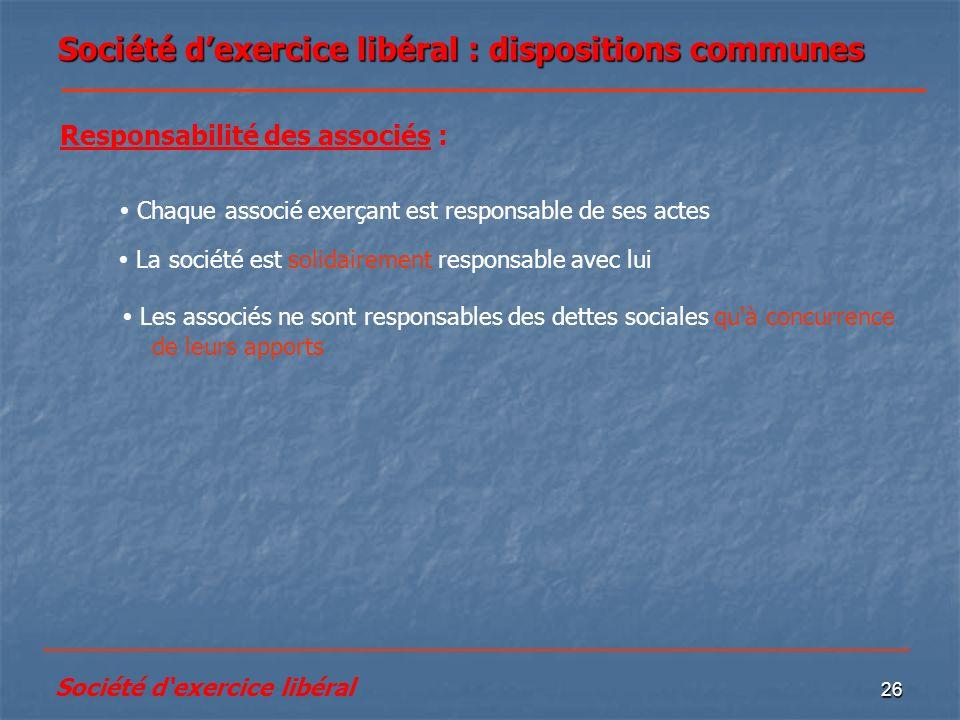 26 Société dexercice libéral : dispositions communes Les associés ne sont responsables des dettes sociales qu'à concurrence de leurs apports Responsab