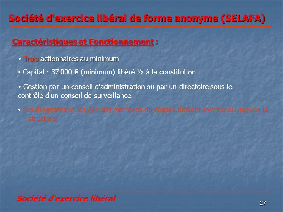 27 Société d'exercice libéral de forme anonyme (SELAFA) Les dirigeants et les 2/3 des membres du conseil doivent exercer au sein de la structure Trois