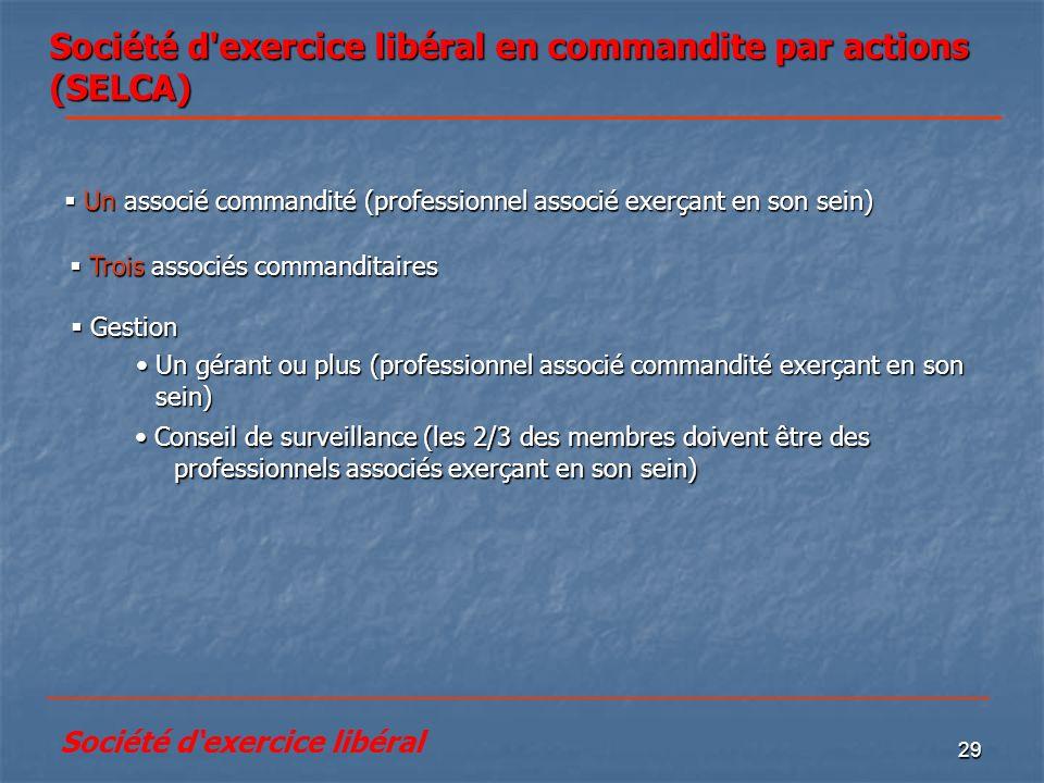 29 Société d'exercice libéral en commandite par actions (SELCA) Conseil de surveillance (les 2/3 des membres doivent être des professionnels associés
