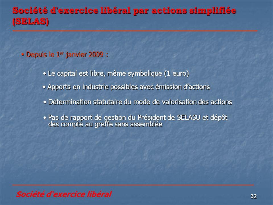 32 Société d'exercice libéral par actions simplifiée (SELAS) Depuis le 1 er janvier 2009 : Depuis le 1 er janvier 2009 : Le capital est libre, même sy