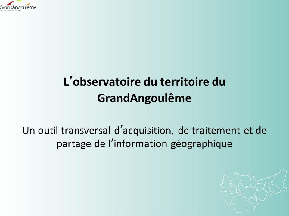Lobservatoire du territoire du GrandAngoulême Un outil transversal dacquisition, de traitement et de partage de linformation géographique