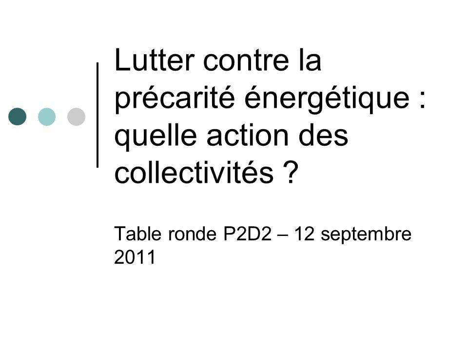 Lutter contre la précarité énergétique : quelle action des collectivités ? Table ronde P2D2 – 12 septembre 2011