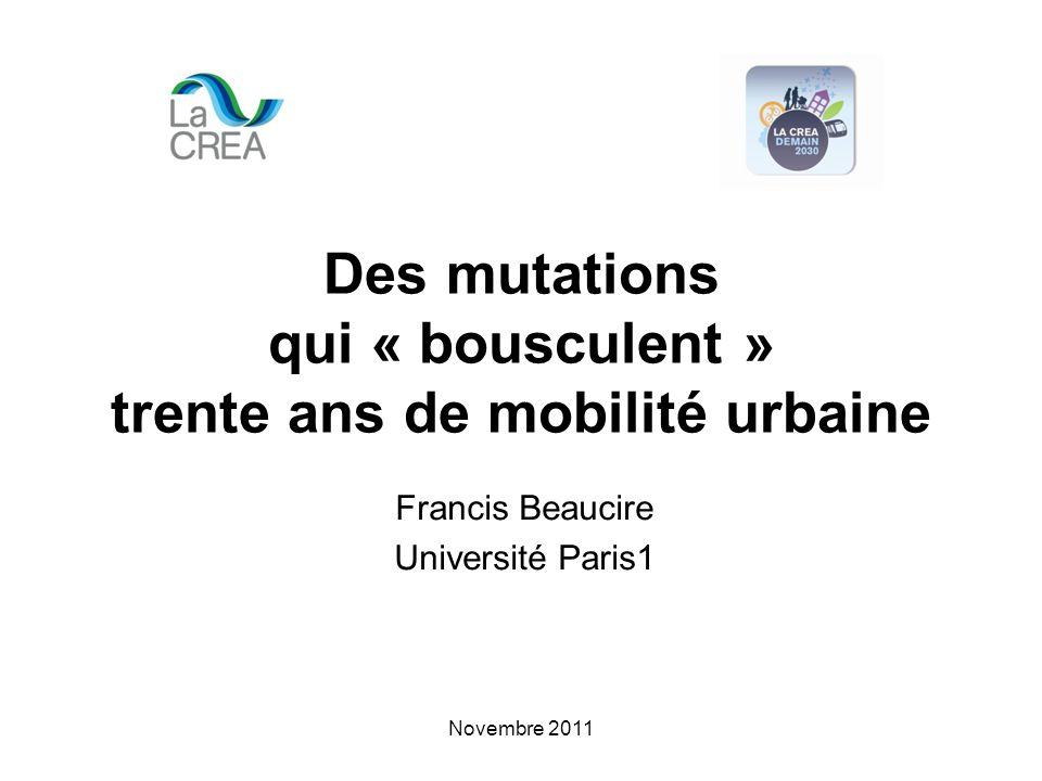 Novembre 2011 Des mutations qui « bousculent » trente ans de mobilité urbaine Francis Beaucire Université Paris1