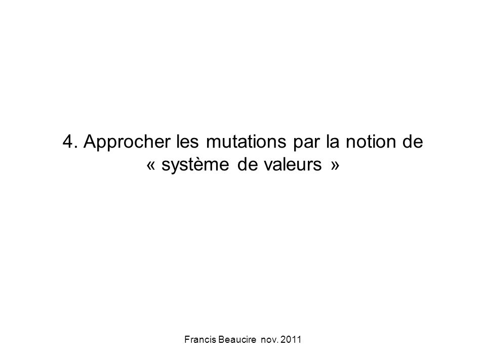 4. Approcher les mutations par la notion de « système de valeurs » Francis Beaucire nov. 2011