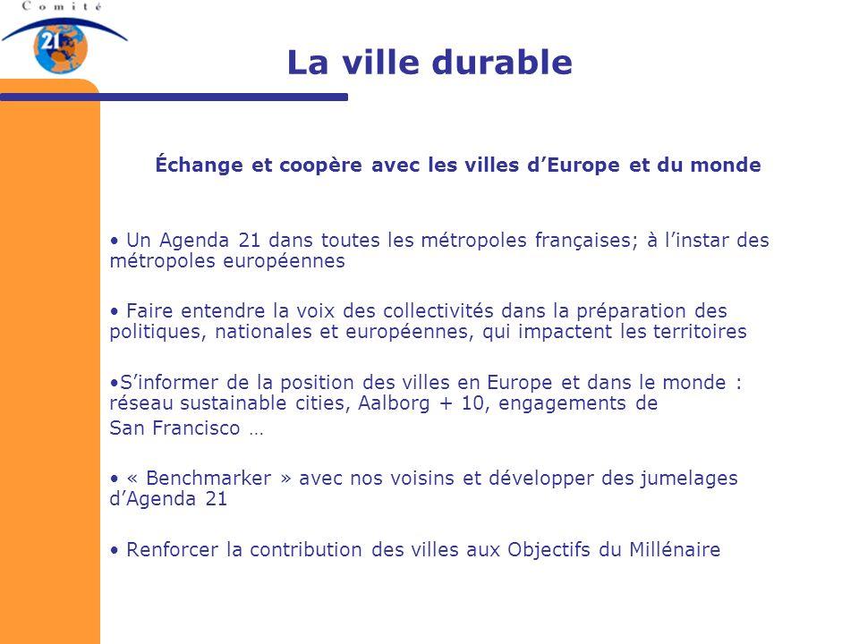 La ville durable Échange et coopère avec les villes dEurope et du monde Un Agenda 21 dans toutes les métropoles françaises; à linstar des métropoles e