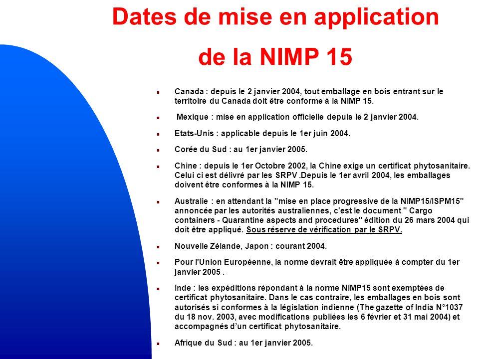 Dates de mise en application de la NIMP 15 n Canada : depuis le 2 janvier 2004, tout emballage en bois entrant sur le territoire du Canada doit être conforme à la NIMP 15.