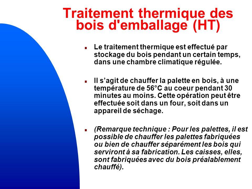 Traitement thermique des bois d emballage (HT) n Le traitement thermique est effectué par stockage du bois pendant un certain temps, dans une chambre climatique régulée.