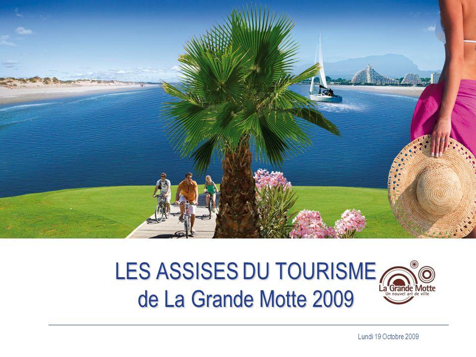 Lundi 19 Octobre 2009 _____________________________________________________________________________ LES ASSISES DU TOURISME de La Grande Motte 2009 par Stéphan Rossignol, Maire de La Grande Motte et Conseiller Régional Les faits marquants de la saison 2009 Introduction